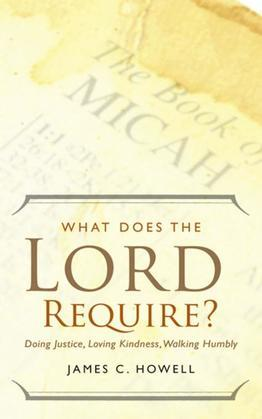 What Does the Lord Require?: Doing Justice, Loving Kindness, Walking Humbly