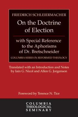 On the Doctrine of Election: With Special Reference to the Aphorisms of Dr. Bretschneider Foreword by Terrence N. Tice