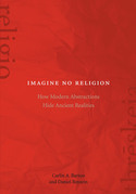Imagine No Religion: How Modern Abstractions Hide Ancient Realities