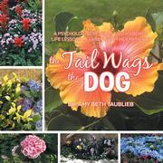 The Tail Wags the Dog: A Psychologist Reveals Two Hundred Life Lessons Learned from Her Patients