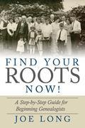 Find Your Roots Now!: A Step by Step Guide for Beginning Genealogists