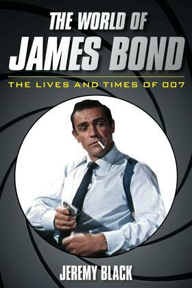 The World of James Bond: The Lives and Times of 007