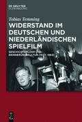 Widerstand im deutschen und niederländischen Spielfilm: Geschichtsbilder und Erinnerungskultur (1943-1963)