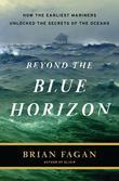 Beyond the Blue Horizon: How the Earliest Mariners Unlocked the Secrets of the Oceans
