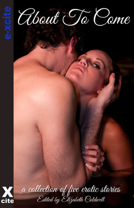 About To Come: A collection of five erotic stories