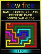 Flow Free Game: Levels, Cheats, Extreme Pack, Download Guide: Levels, Cheats, Extreme Pack, Download Guide