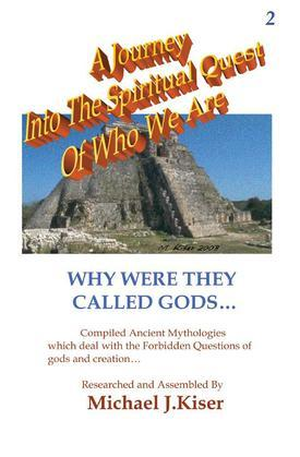 A Journey Into The Spiritual Quest of Who We Are: Book 2 - Why Were They Called Gods