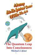A Journey Into The Spiritual Quest of Who We Are: Book 4 - The Quantum Leap Into Consciousness