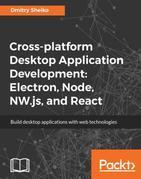 Cross-platform Desktop Application Development: Electron, Node, NW.js, and React