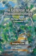 In Defense of Phenomenology: Merleau-Pontys Philosophy