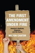 First Amendment Under Fire: America's Radicals, Congress, and the Courts