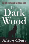 In a Dark Wood: A Critical History of the Fight Over Forests