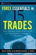 Forex Essentials in 15 Trades: The Global-View.com Guide to Successful Currency Trading