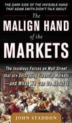 The Malign Hand of the Markets: The Insidious Forces on Wall Street that are Destroying Financial Markets – and What We Can Do About it