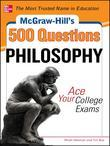 McGraw-Hills 500 College Philosophy Questions to Know by Test Day