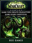 World of Warcraft Legion Game Tips Cheats Characters Game Guide Unofficial