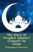 The Story of Prophet Ishmael (Ismail) In Islam