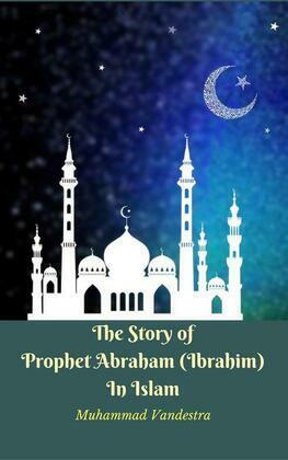 The Story of Prophet Abraham (Ibrahim) In Islam
