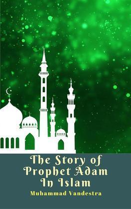The Story of Prophet Adam In Islam