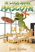 Mi Loca Rana Mascota: Le Di Una Tunda A Mi Pizza