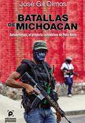 Batallas de Michoacán Autodefensas, el proyecto colombiano de Peña Nieto
