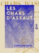 Les Chars d'assaut - Leur création et leur rôle pendant la guerre, 1915-1918