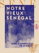 Notre vieux Sénégal - Son histoire, son état actuel, ce qu'il peut devenir