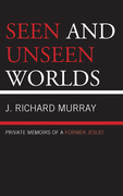 Seen and Unseen Worlds: Private Memoirs of a Former Jesuit