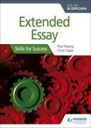 Extended Essay for the IB Diploma: Skills for Success: Skills for Success