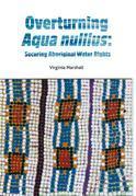 Overturning Aqua Nullius: Securing Aboriginal Water Rights