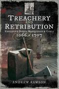Treachery and Retribution: England's Dukes, Marquesses and Earls: 1066-1707