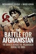 The Battle for Afghanistan: The Soviets Versus the Majahideen During the 1980s