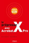 Tout sur le prépresse avec Acrobat X Pro