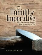 The Humility Imperative: Why the Humble Leader Wins In an Age of Ego