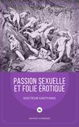 Passion sexuelle et folie érotique