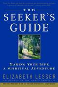 The Seeker's Guide: Making Your Life a Spiritual Adventure