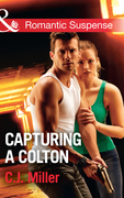 Capturing A Colton (Mills & Boon Romantic Suspense) (The Coltons of Shadow Creek, Book 6)