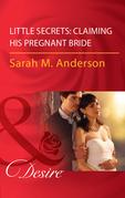 Little Secrets: Claiming His Pregnant Bride (Mills & Boon Desire) (Little Secrets, Book 2)