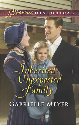 Inherited: Unexpected Family (Mills & Boon Love Inspired Historical) (Little Falls Legacy, Book 2)