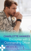 Encounter with a Commanding Officer (Mills & Boon Medical) (Hot Army Docs)