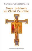 Nous prêchons un Christ crucifié