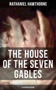 THE HOUSE OF THE SEVEN GABLES (Illustrated Edition)