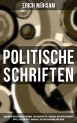 Politische Schriften: Parlamentarischer Kretenismus, Die Anarchisten, Tagebuch aus dem Gefängnis, Appell an den Geist, Anarchie, Kulturfaschismus und mehr