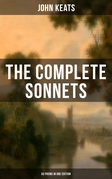 THE COMPLETE SONNETS OF JOHN KEATS (63 Poems in One Edition)