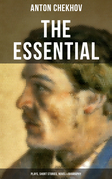 THE ESSENTIAL CHEKHOV: Plays, Short Stories, Novel & Biography
