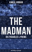 THE MADMAN - HIS PARABLES & POEMS (With Original Illustrations)