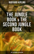 THE JUNGLE BOOK & THE SECOND JUNGLE BOOK (With the Original Illustrations)