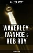 Waverley, Ivanhoe & Rob Roy (Illustrated Edition)
