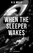 WHEN THE SLEEPER WAKES (A Dystopian Sci-Fi)