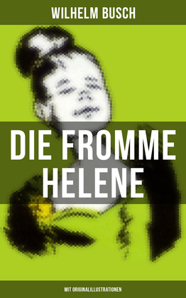 Die fromme Helene (Mit Originalillustrationen)